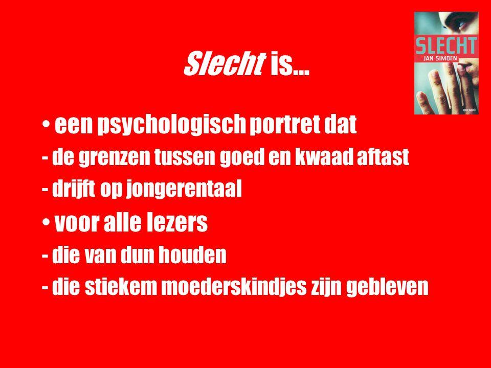 Slecht is… een psychologisch portret dat - de grenzen tussen goed en kwaad aftast - drijft op jongerentaal voor alle lezers - die van dun houden - die