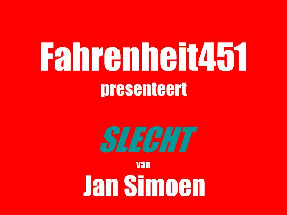 Fahrenheit451 presenteert SLECHT van Jan Simoen