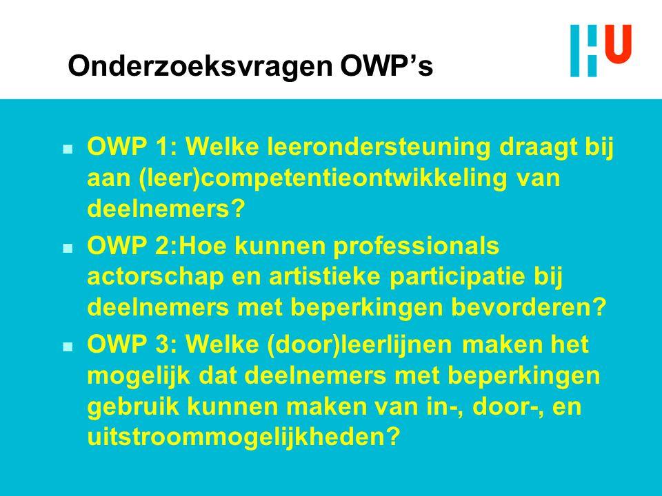 n OWP 1: Welke leerondersteuning draagt bij aan (leer)competentieontwikkeling van deelnemers? n OWP 2:Hoe kunnen professionals actorschap en artistiek