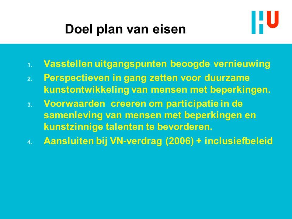 Doel plan van eisen 1. Vasstellen uitgangspunten beoogde vernieuwing 2. Perspectieven in gang zetten voor duurzame kunstontwikkeling van mensen met be