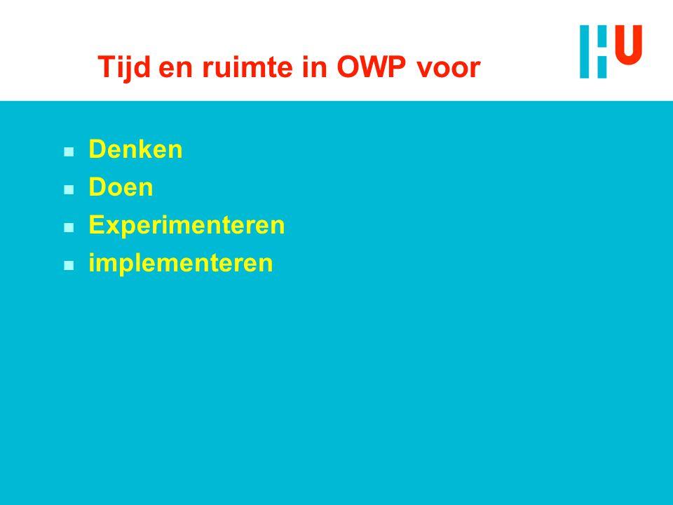 Tijd en ruimte in OWP voor n Denken n Doen n Experimenteren n implementeren
