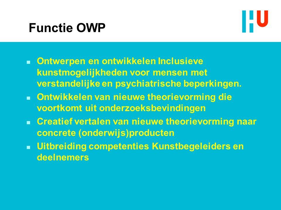 Functie OWP n Ontwerpen en ontwikkelen Inclusieve kunstmogelijkheden voor mensen met verstandelijke en psychiatrische beperkingen. n Ontwikkelen van n