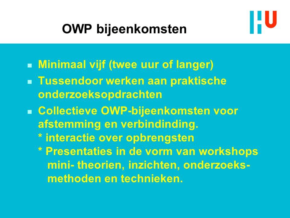 OWP bijeenkomsten n Minimaal vijf (twee uur of langer) n Tussendoor werken aan praktische onderzoeksopdrachten n Collectieve OWP-bijeenkomsten voor afstemming en verbindinding.