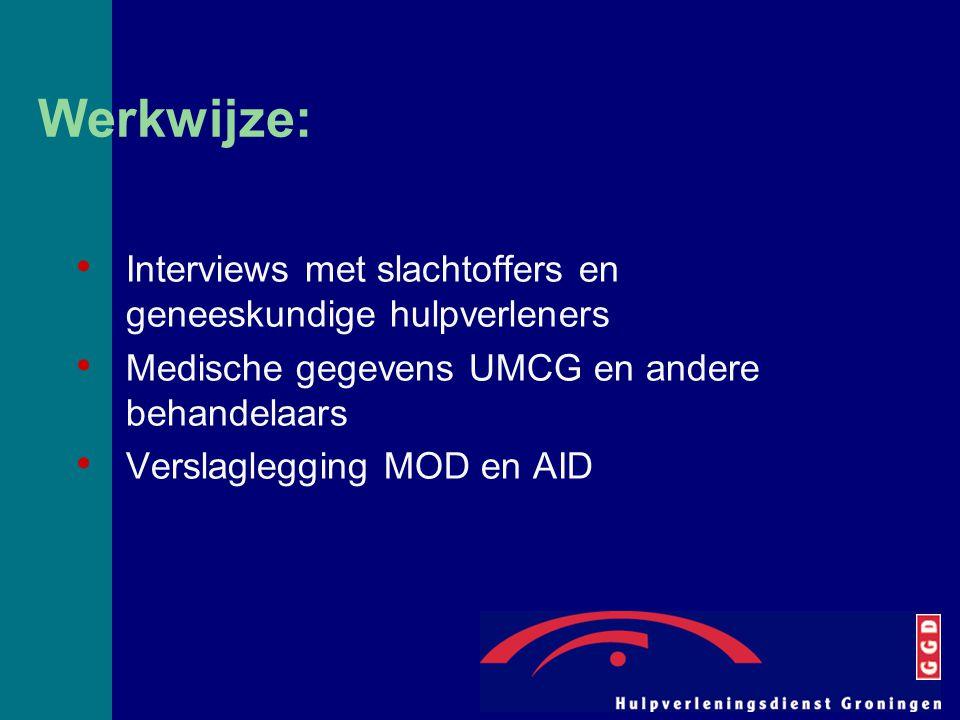Werkwijze: Interviews met slachtoffers en geneeskundige hulpverleners Medische gegevens UMCG en andere behandelaars Verslaglegging MOD en AID
