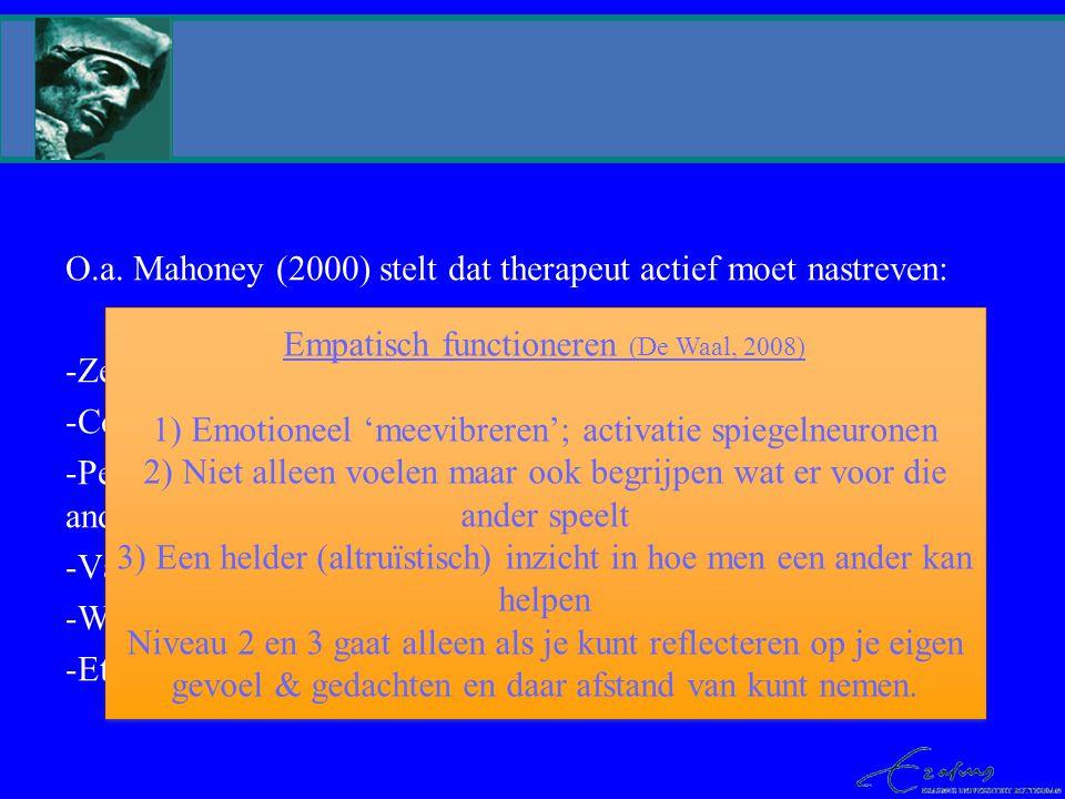 O.a. Mahoney (2000) stelt dat therapeut actief moet nastreven: -Zelfkennis -Compassie en empathie -Persoonlijke ervaring en kennis van het in-relatie-