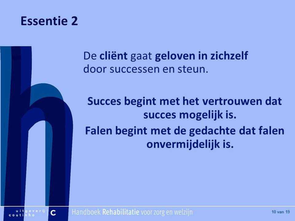 [Hier titel van boek] [Hier plaatje invoegen] 10 van 19 Essentie 2 De cliënt gaat geloven in zichzelf door successen en steun.