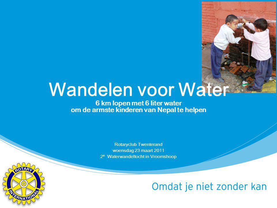Wandelen voor Water 6 km lopen met 6 liter water om de armste kinderen van Nepal te helpen Rotaryclub Twenterand woensdag 23 maart 2011 2 e Waterwande