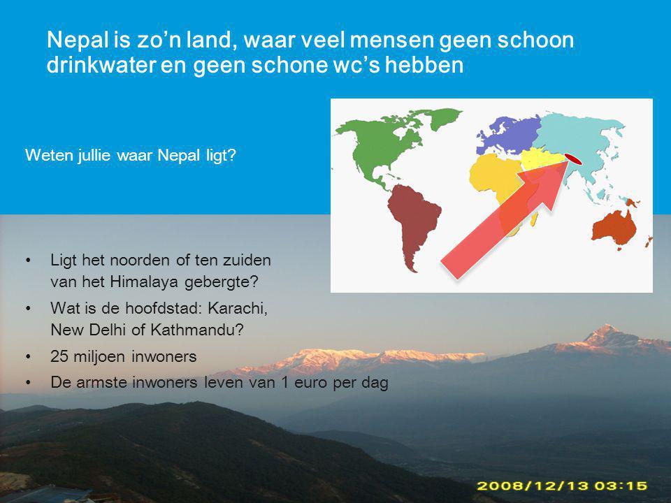 Nepal is zo'n land, waar veel mensen geen schoon drinkwater en geen schone wc's hebben Weten jullie waar Nepal ligt? Ligt het noorden of ten zuiden va