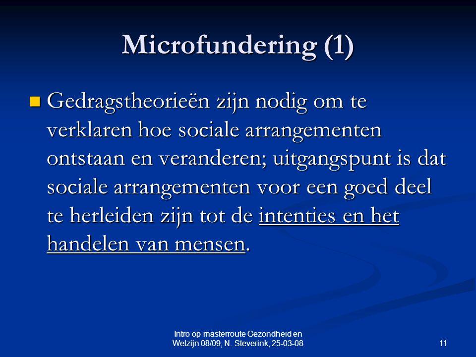 11 Intro op masterroute Gezondheid en Welzijn 08/09, N. Steverink, 25-03-08 Microfundering (1) Gedragstheorieën zijn nodig om te verklaren hoe sociale