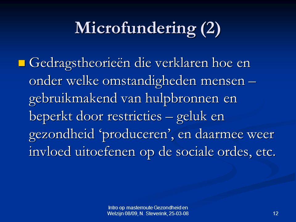 12 Intro op masterroute Gezondheid en Welzijn 08/09, N. Steverink, 25-03-08 Microfundering (2) Gedragstheorieën die verklaren hoe en onder welke omsta
