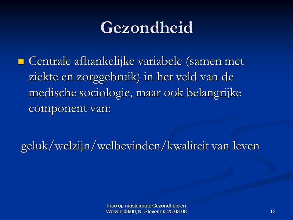 13 Intro op masterroute Gezondheid en Welzijn 08/09, N. Steverink, 25-03-08 Gezondheid Centrale afhankelijke variabele (samen met ziekte en zorggebrui