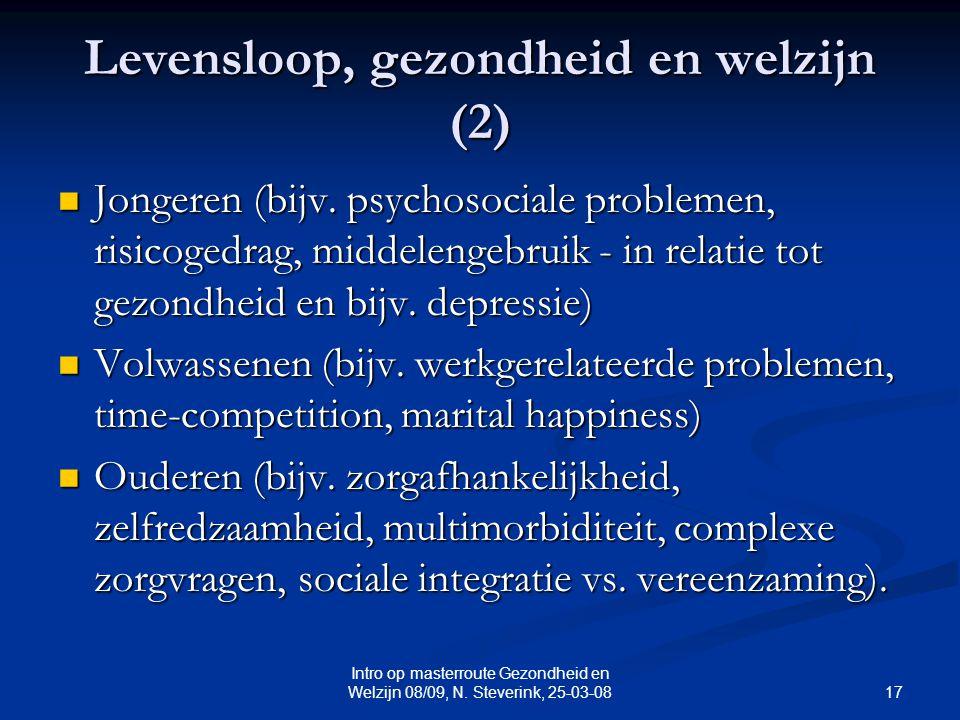 17 Intro op masterroute Gezondheid en Welzijn 08/09, N. Steverink, 25-03-08 Levensloop, gezondheid en welzijn (2) Jongeren (bijv. psychosociale proble