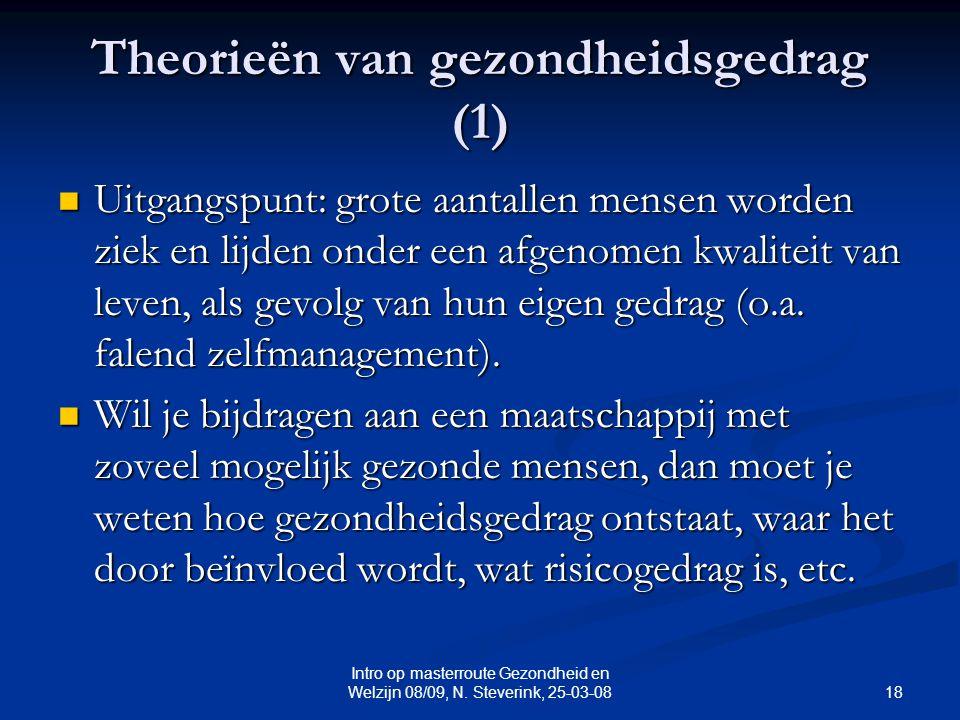 18 Intro op masterroute Gezondheid en Welzijn 08/09, N. Steverink, 25-03-08 Theorieën van gezondheidsgedrag (1) Uitgangspunt: grote aantallen mensen w