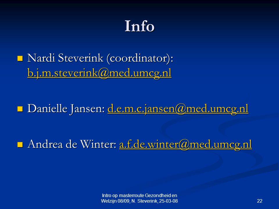 22 Intro op masterroute Gezondheid en Welzijn 08/09, N. Steverink, 25-03-08 Info Nardi Steverink (coordinator): b.j.m.steverink@med.umcg.nl Nardi Stev