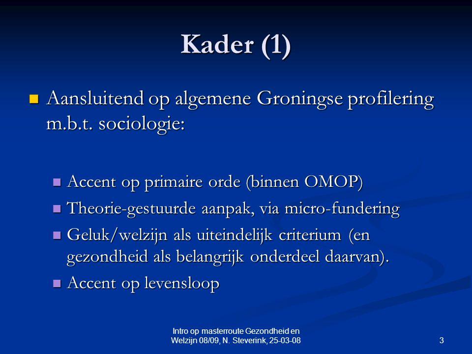 3 Intro op masterroute Gezondheid en Welzijn 08/09, N. Steverink, 25-03-08 Kader (1) Aansluitend op algemene Groningse profilering m.b.t. sociologie: