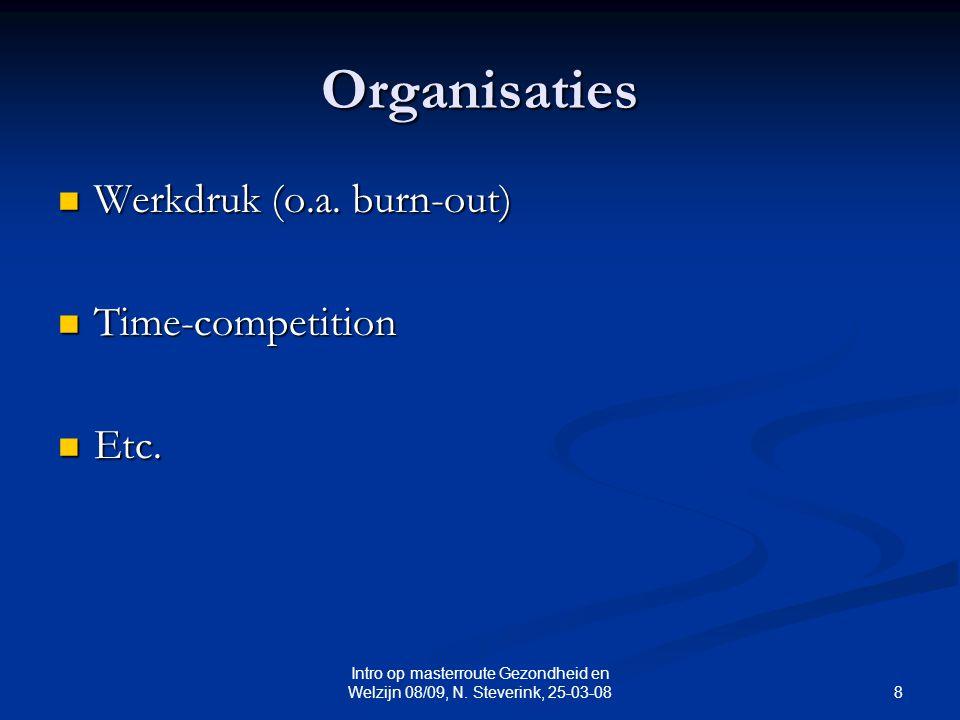 8 Intro op masterroute Gezondheid en Welzijn 08/09, N. Steverink, 25-03-08 Organisaties Werkdruk (o.a. burn-out) Werkdruk (o.a. burn-out) Time-competi
