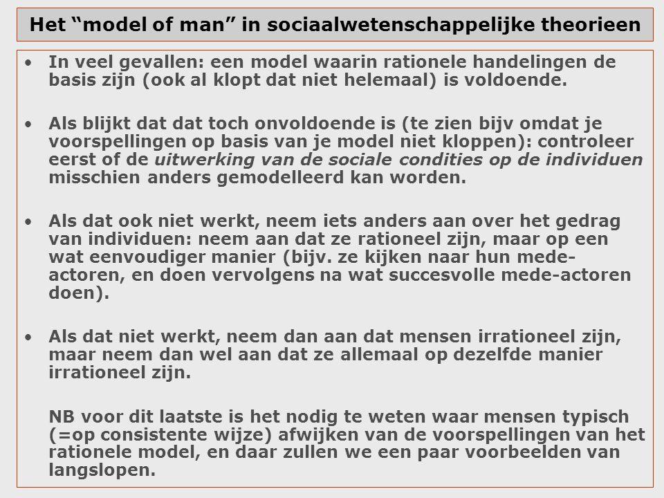 """Het """"model of man"""" in sociaalwetenschappelijke theorieen In veel gevallen: een model waarin rationele handelingen de basis zijn (ook al klopt dat niet"""