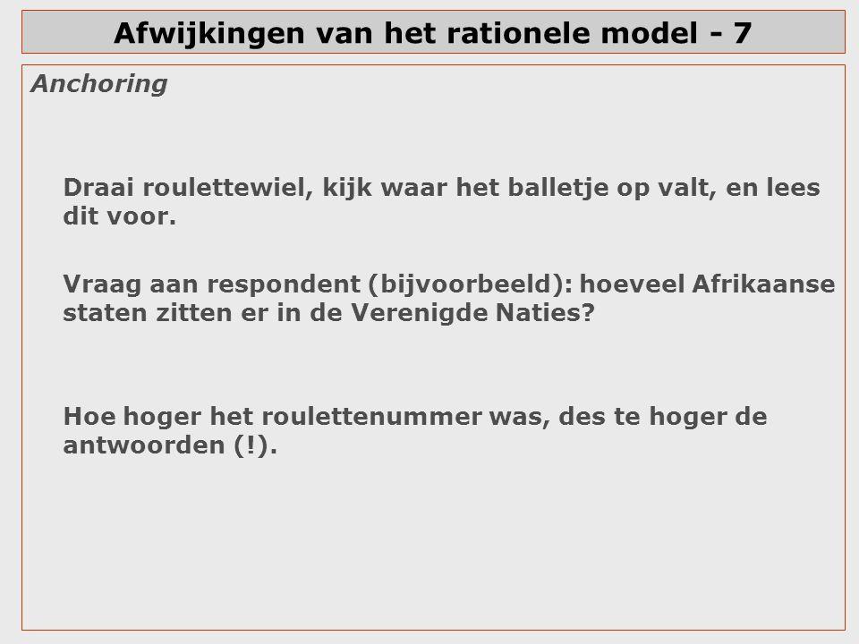 Afwijkingen van het rationele model - 7 Anchoring Draai roulettewiel, kijk waar het balletje op valt, en lees dit voor. Vraag aan respondent (bijvoorb