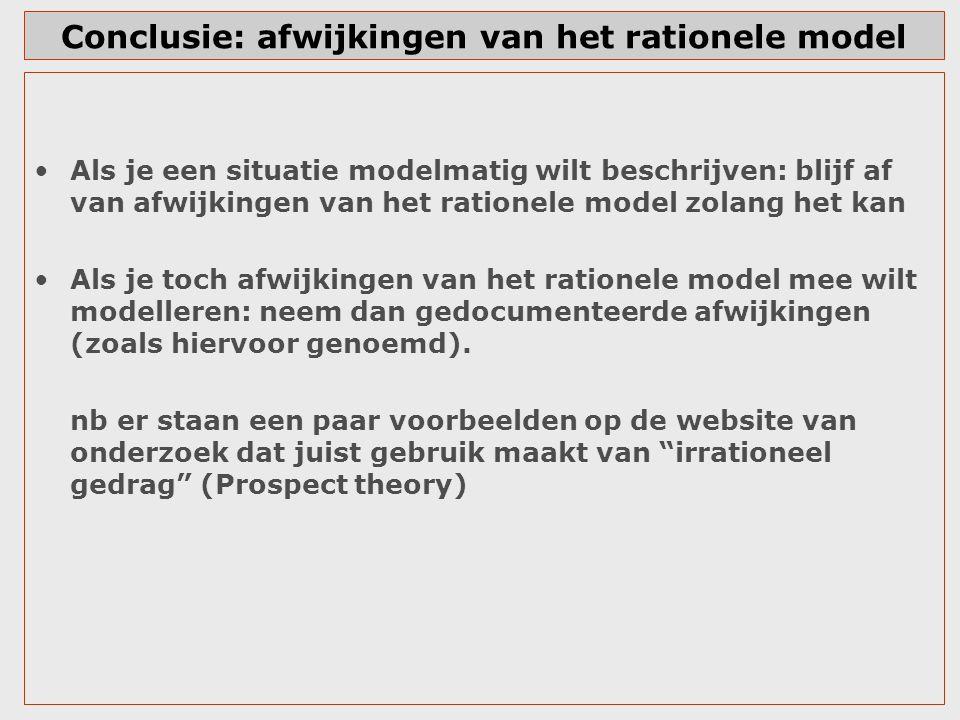Conclusie: afwijkingen van het rationele model Als je een situatie modelmatig wilt beschrijven: blijf af van afwijkingen van het rationele model zolan