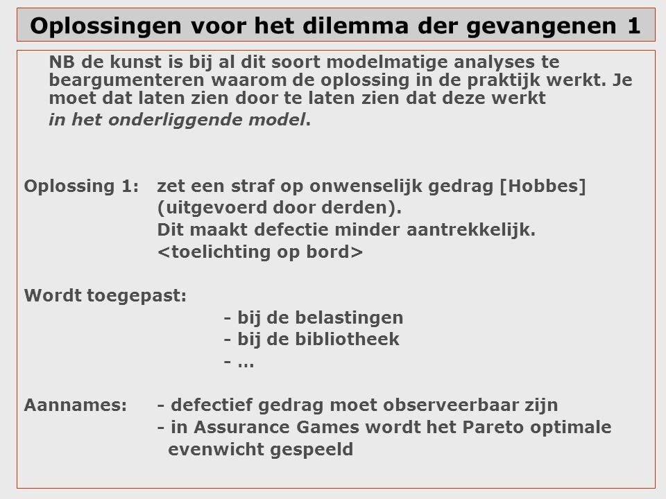 Oplossingen voor het dilemma der gevangenen 3 Oplossing 3: herhaling In het met zekere kans w herhaalde dilemma der gevangenen geldt het volgende: De strategieëncombinatie (altijd D, altijd D) is in evenwicht.