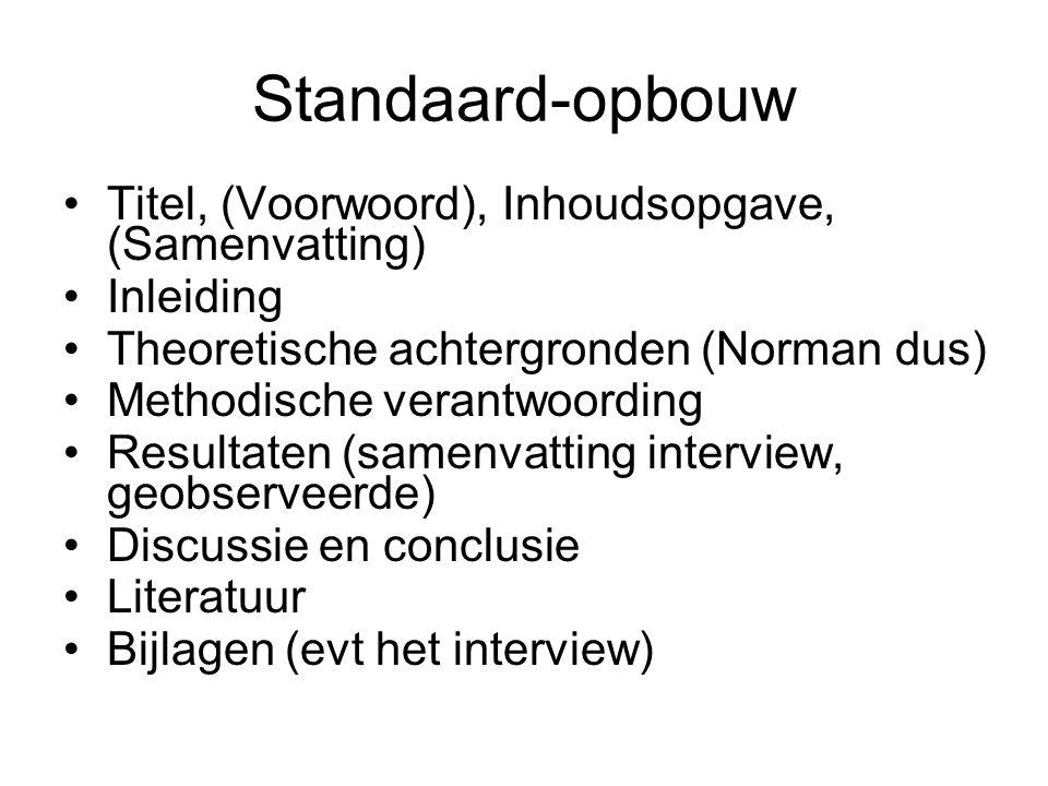 Standaard-opbouw Titel, (Voorwoord), Inhoudsopgave, (Samenvatting) Inleiding Theoretische achtergronden (Norman dus) Methodische verantwoording Result
