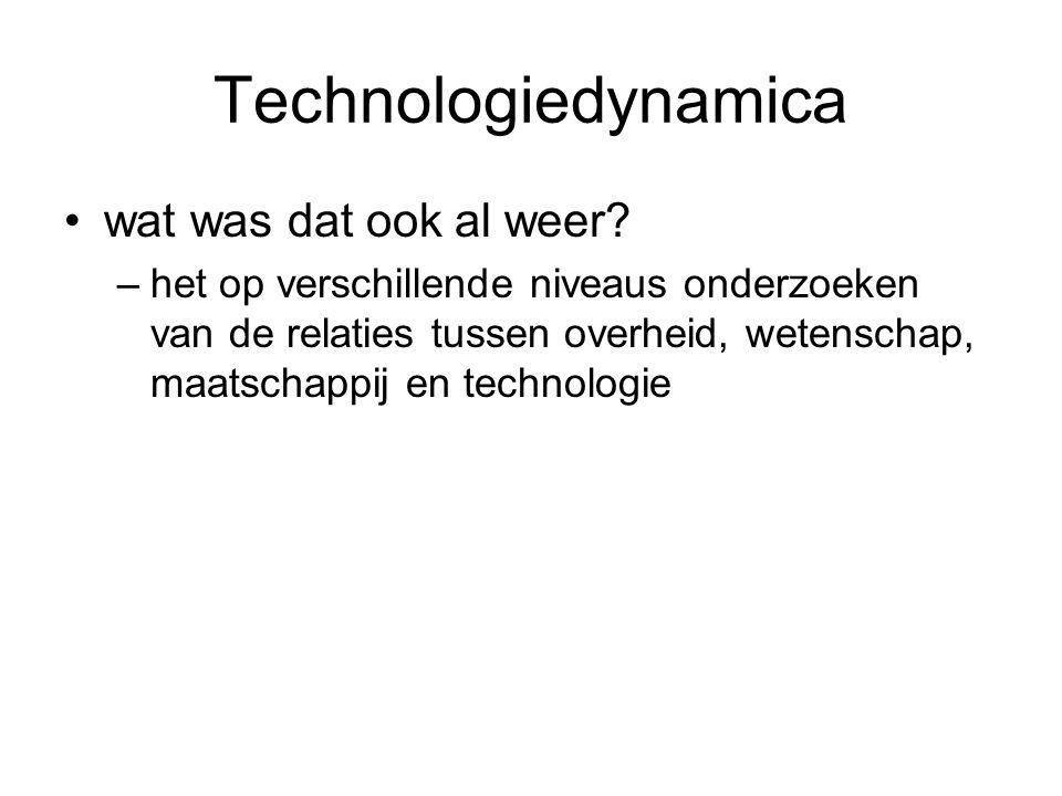 Technologiedynamica wat was dat ook al weer? –het op verschillende niveaus onderzoeken van de relaties tussen overheid, wetenschap, maatschappij en te