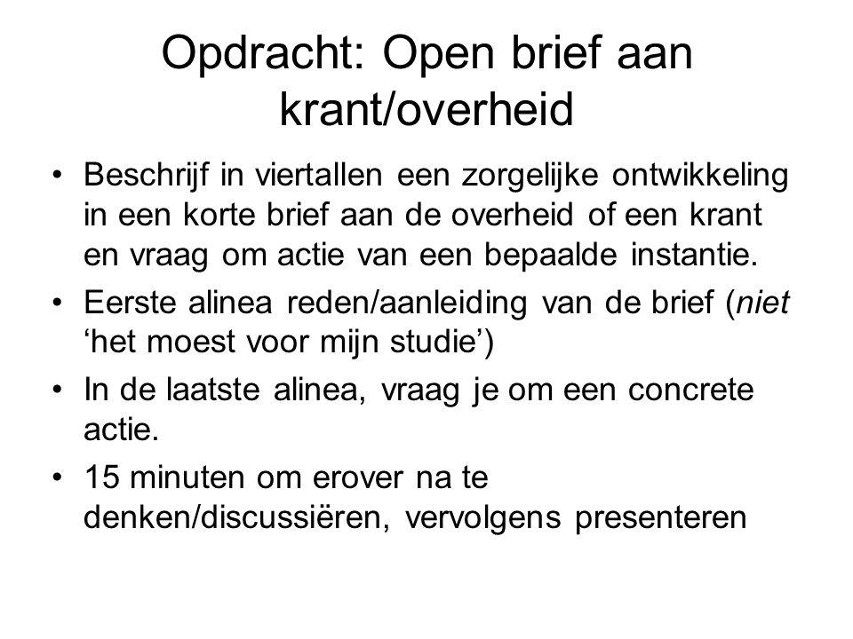 Opdracht: Open brief aan krant/overheid Beschrijf in viertallen een zorgelijke ontwikkeling in een korte brief aan de overheid of een krant en vraag o