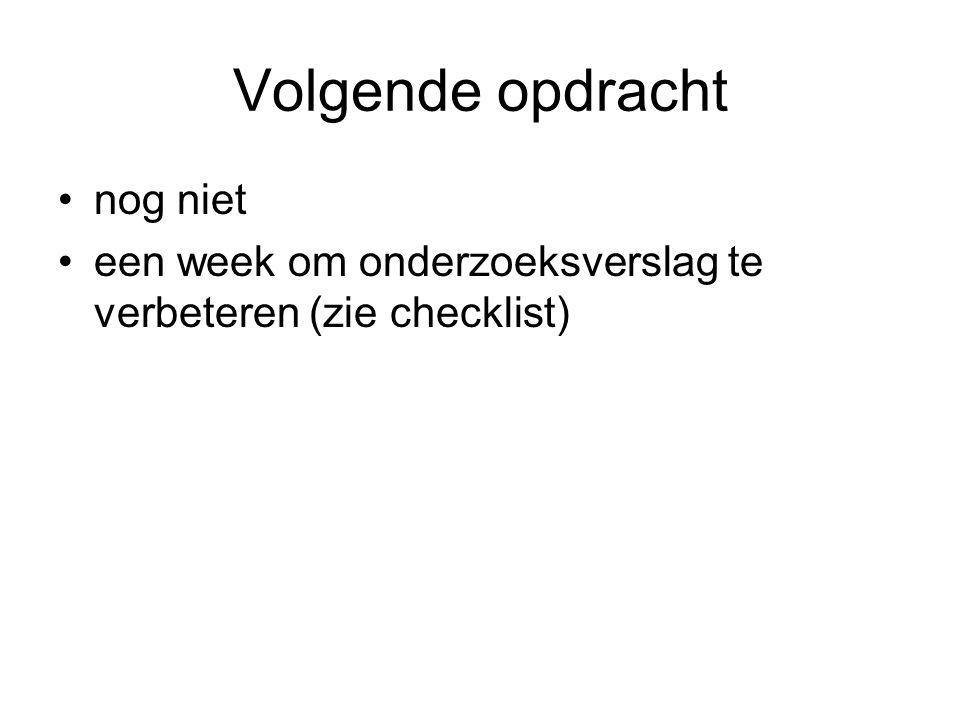 Volgende opdracht nog niet een week om onderzoeksverslag te verbeteren (zie checklist)