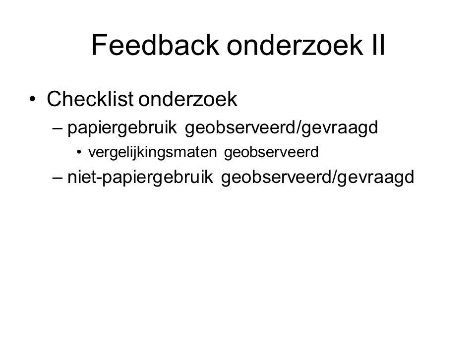 Feedback onderzoek III Checklist uitwerking resultaten –steekhoudende analyse (discussie) ook verschillen tussen twee respondenten/geobserveerde personen verklaard –conclusie (beantwoordt de vraagstelling) –is de literatuur (Norman) gebruikt en goed geciteerd.