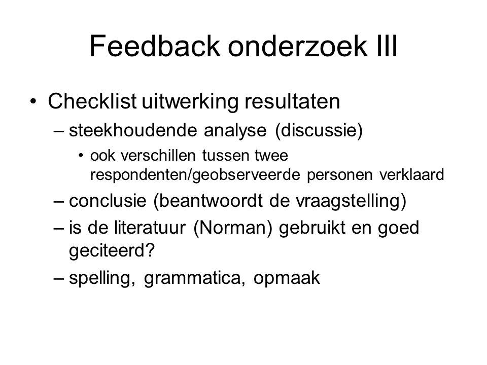 Feedback onderzoek III Checklist uitwerking resultaten –steekhoudende analyse (discussie) ook verschillen tussen twee respondenten/geobserveerde perso