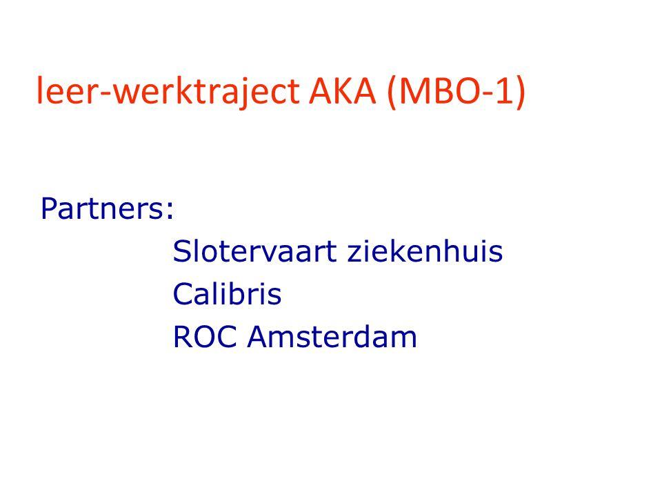 leer-werktraject AKA (MBO-1) Partners: Slotervaart ziekenhuis Calibris ROC Amsterdam