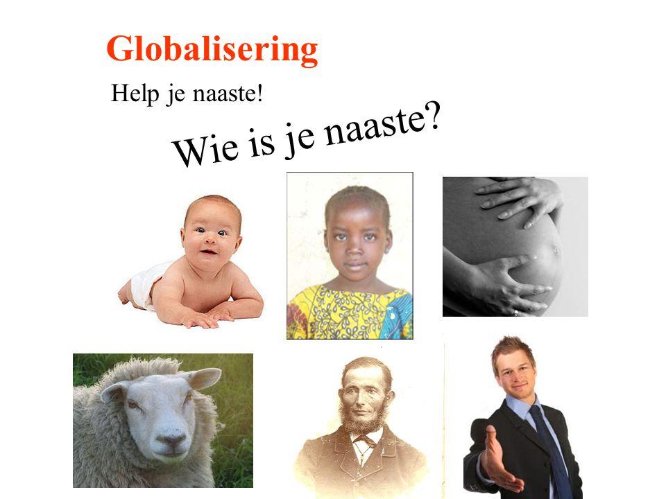 Globalisering Help je naaste! Wie is je naaste?
