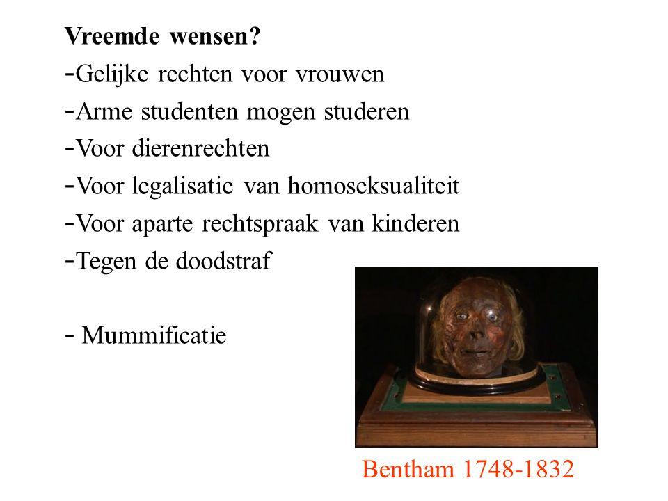 Bentham 1748-1832 Vreemde wensen? - Gelijke rechten voor vrouwen - Arme studenten mogen studeren - Voor dierenrechten - Voor legalisatie van homoseksu