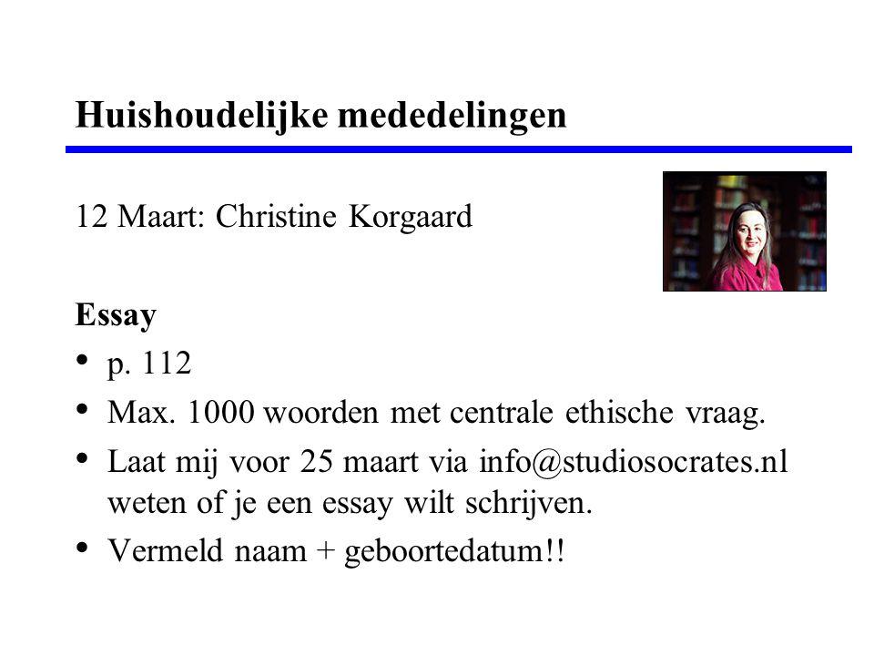 Huishoudelijke mededelingen 12 Maart: Christine Korgaard Essay p. 112 Max. 1000 woorden met centrale ethische vraag. Laat mij voor 25 maart via info@s