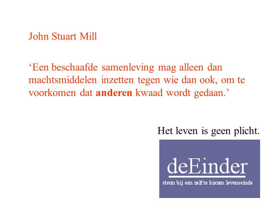 John Stuart Mill 'Een beschaafde samenleving mag alleen dan machtsmiddelen inzetten tegen wie dan ook, om te voorkomen dat anderen kwaad wordt gedaan.