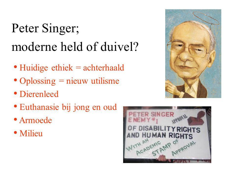 Huidige ethiek = achterhaald Oplossing = nieuw utilisme Dierenleed Euthanasie bij jong en oud Armoede Milieu Peter Singer; moderne held of duivel?