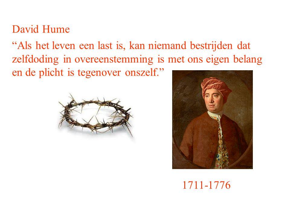 David Hume Als het leven een last is, kan niemand bestrijden dat zelfdoding in overeenstemming is met ons eigen belang en de plicht is tegenover onszelf. 1711-1776
