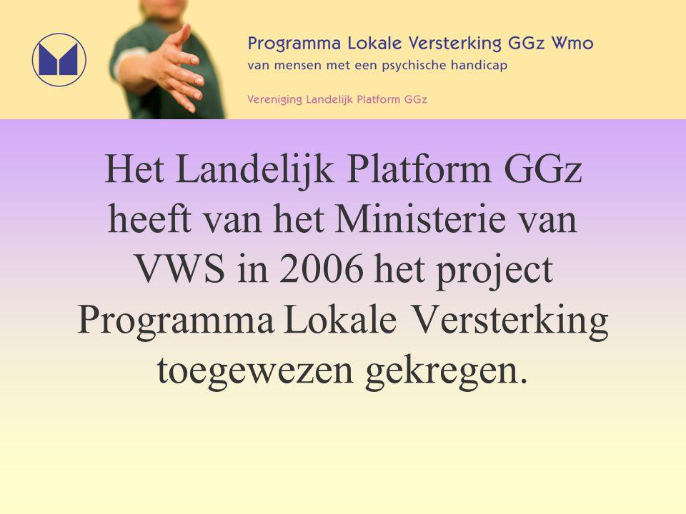 Het Landelijk Platform GGz heeft van het Ministerie van VWS in 2006 het project Programma Lokale Versterking toegewezen gekregen.