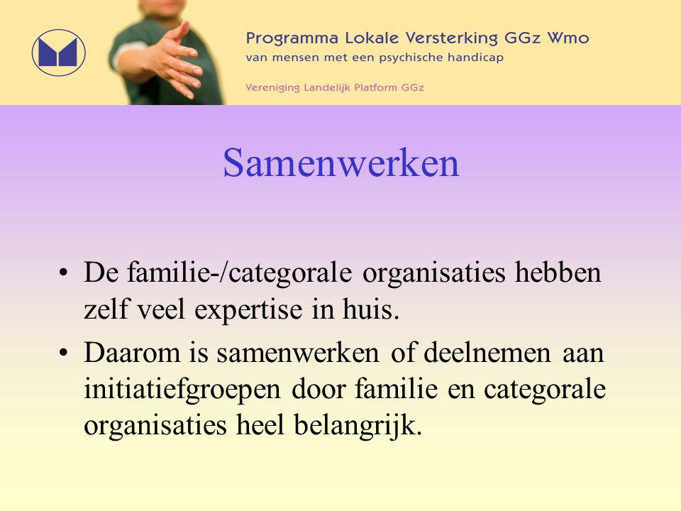 Samenwerken De familie-/categorale organisaties hebben zelf veel expertise in huis. Daarom is samenwerken of deelnemen aan initiatiefgroepen door fami