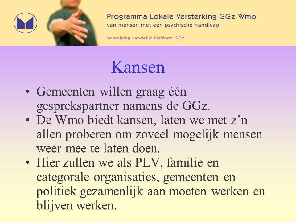 Kansen Gemeenten willen graag één gesprekspartner namens de GGz. De Wmo biedt kansen, laten we met z'n allen proberen om zoveel mogelijk mensen weer m