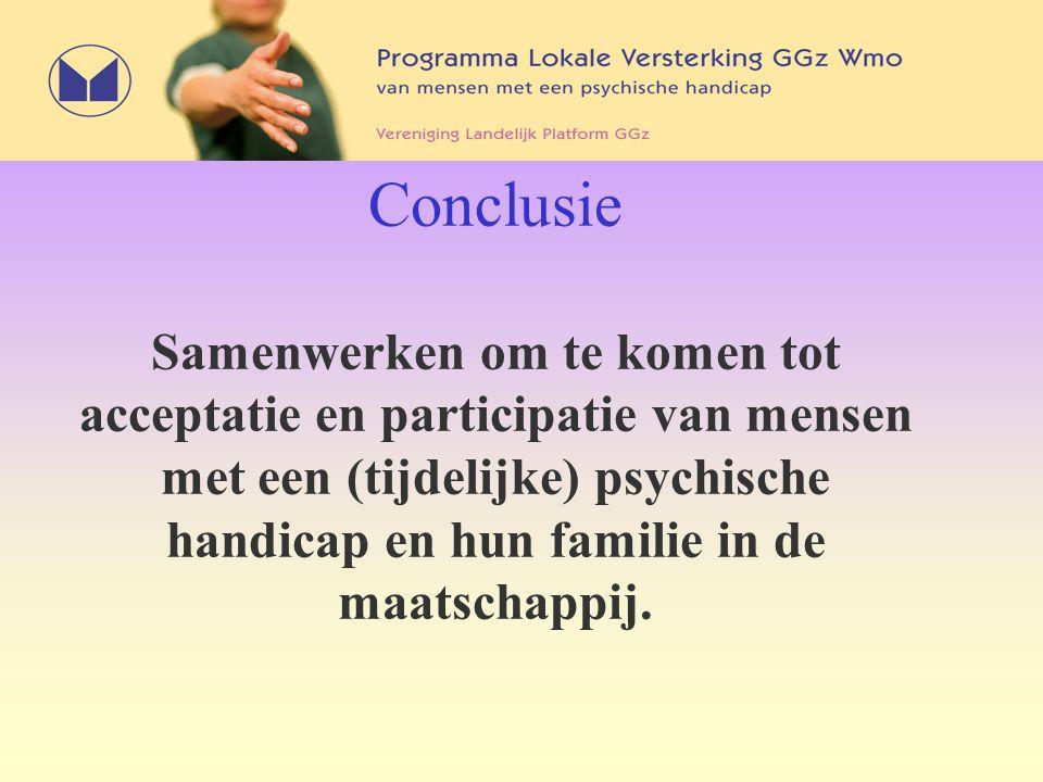 Conclusie Samenwerken om te komen tot acceptatie en participatie van mensen met een (tijdelijke) psychische handicap en hun familie in de maatschappij