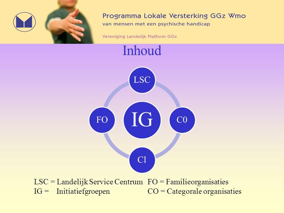 Inhoud IG LSCC0ClFO LSC = Landelijk Service CentrumFO = Familieorganisaties IG = InitiatiefgroepenCO = Categorale organisaties