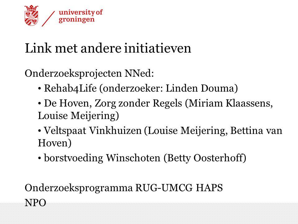 Link met andere initiatieven Onderzoeksprojecten NNed: Rehab4Life (onderzoeker: Linden Douma) De Hoven, Zorg zonder Regels (Miriam Klaassens, Louise M