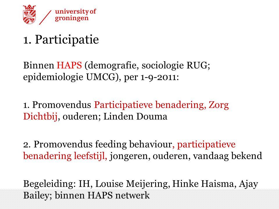 1. Participatie Binnen HAPS (demografie, sociologie RUG; epidemiologie UMCG), per 1-9-2011: 1. Promovendus Participatieve benadering, Zorg Dichtbij, o