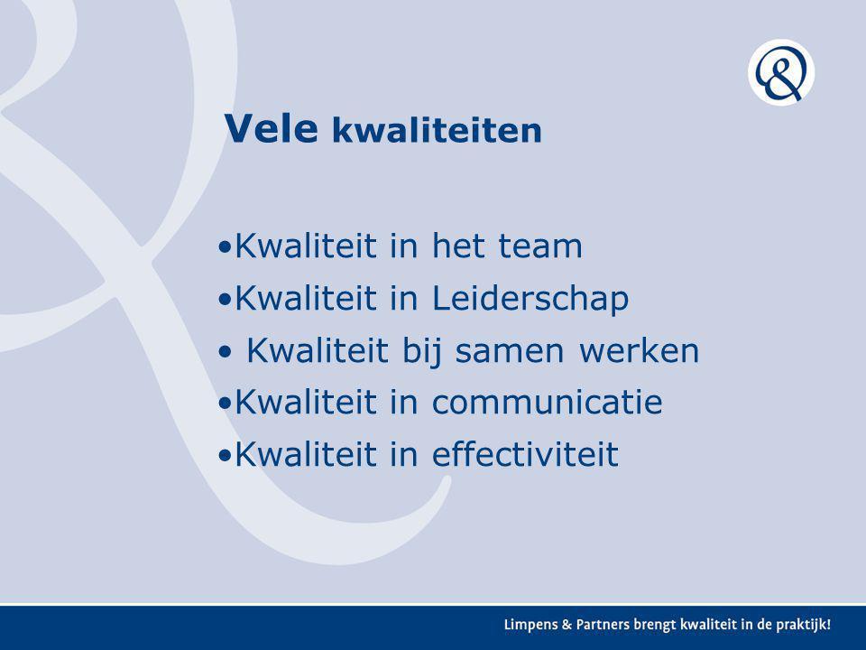 Kwaliteit in het team Kwaliteit in Leiderschap Kwaliteit bij samen werken Kwaliteit in communicatie Kwaliteit in effectiviteit Vele kwaliteiten