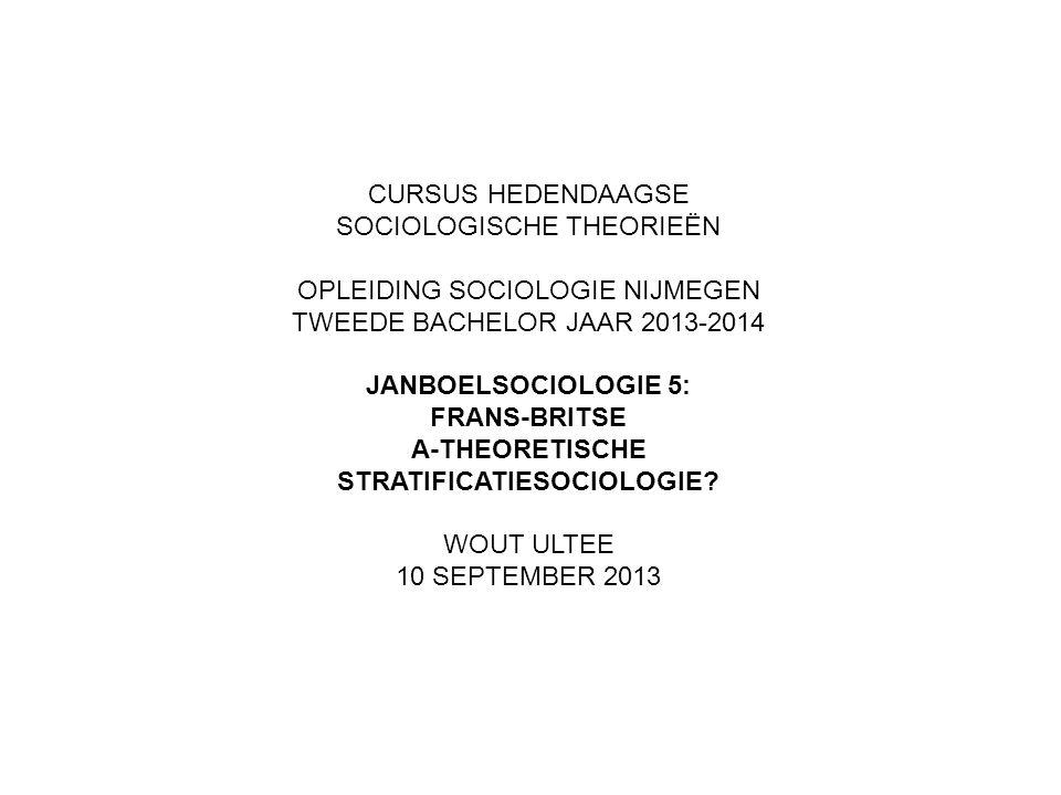 CURSUS HEDENDAAGSE SOCIOLOGISCHE THEORIEËN OPLEIDING SOCIOLOGIE NIJMEGEN TWEEDE BACHELOR JAAR 2013-2014 JANBOELSOCIOLOGIE 5: FRANS-BRITSE A-THEORETISCHE STRATIFICATIESOCIOLOGIE.