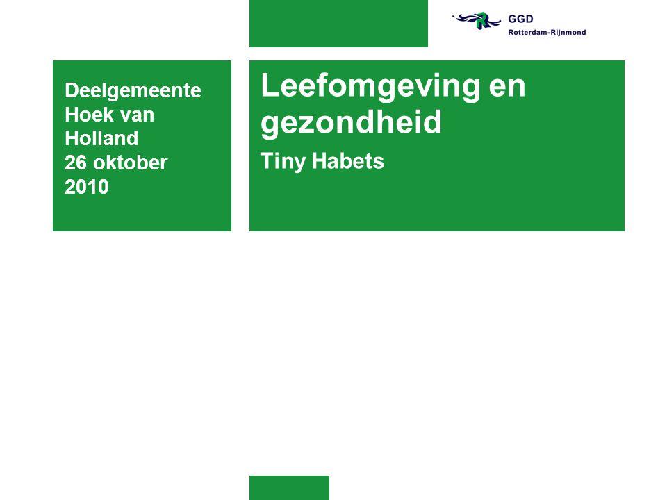 Leefomgeving en gezondheid Tiny Habets Deelgemeente Hoek van Holland 26 oktober 2010