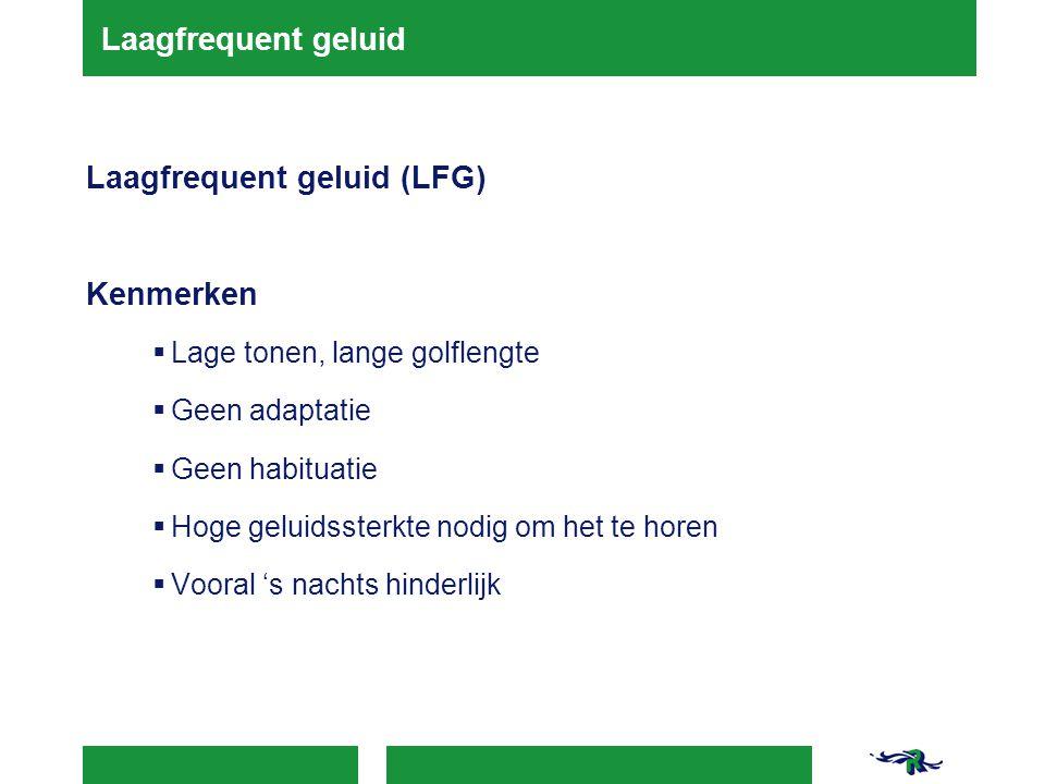 Laagfrequent geluid Laagfrequent geluid (LFG) Kenmerken  Lage tonen, lange golflengte  Geen adaptatie  Geen habituatie  Hoge geluidssterkte nodig