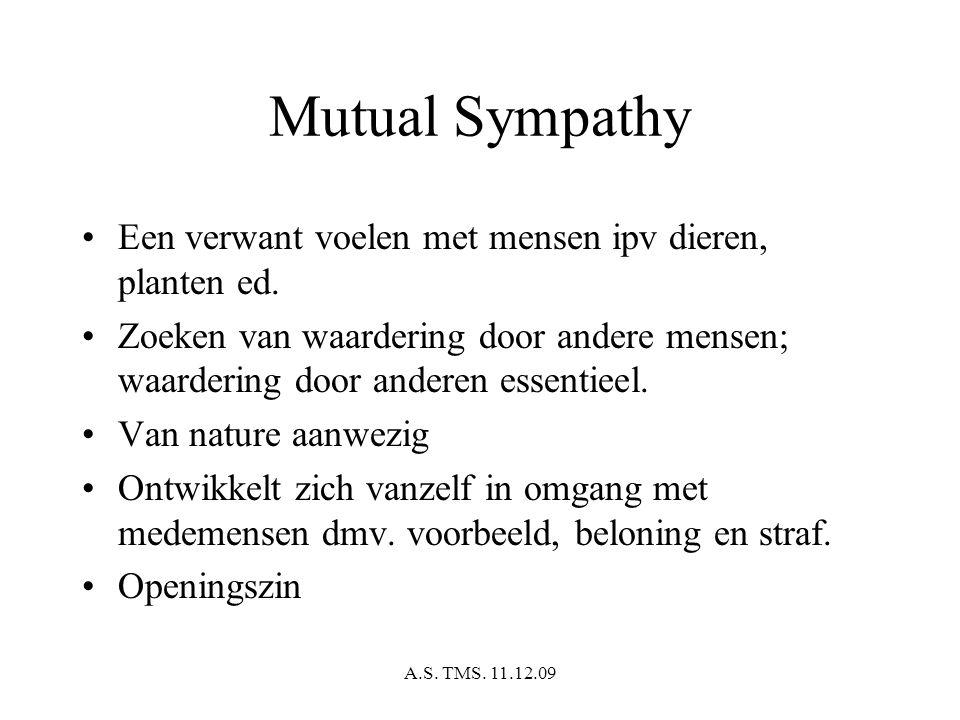 A.S. TMS. 11.12.09 Mutual Sympathy Een verwant voelen met mensen ipv dieren, planten ed. Zoeken van waardering door andere mensen; waardering door and