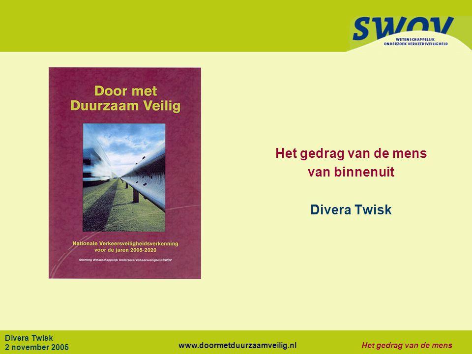 www.doormetduurzaamveilig.nlHet gedrag van de mens Divera Twisk 2 november 2005 Het gedrag van de mens van binnenuit Divera Twisk